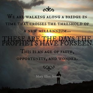 Quote by Mary Ellen Smoot about these days having been foreseen by the prophets being an age of faith, opportunity, and wonder.