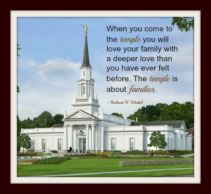 "Quote by Richard H. Winkel, ""When you come to the temple you will love your family with a deeper love than you have ever felt before. The temple is about families."""