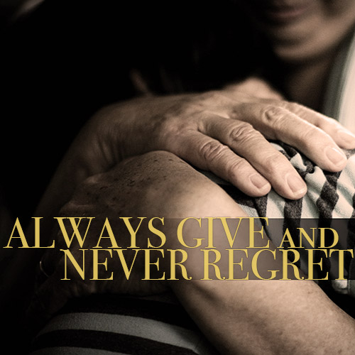 "A quote, ""Always give and never regret""."