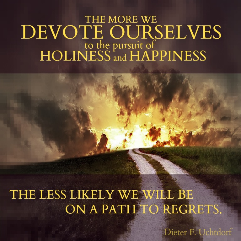 "Quote by Dieter F Uchtdorf. ""The more we devote ourselves to the pursuit of holiness and happiness the less likely we will be on a path to regrets."""