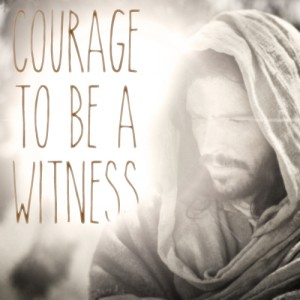 "A quote ""courage to be a witness"" with Jesus Christ in background."